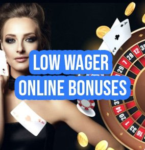 Low Wager Online Bonuses